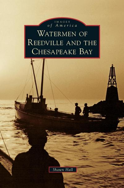 Watermen of Reedville and the Chesapeake Bay