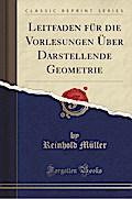 Leitfaden Für Die Vorlesungen Über Darstellende Geometrie (Classic Reprint)