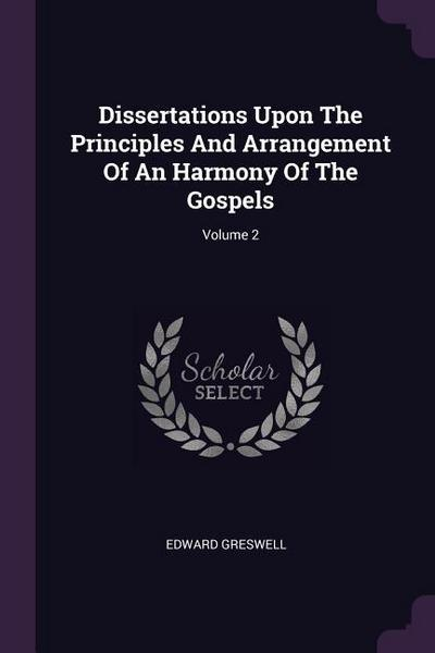 Dissertations Upon the Principles and Arrangement of an Harmony of the Gospels; Volume 2