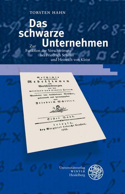 Das schwarze Unternehmen: Zur Funktion der Verschwörung bei Friedrich Schiller und Heinrich von Kleist (Beiträge zur neueren Literaturgeschichte)