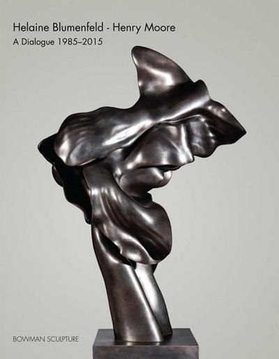 Helaine Blumenfeld - Henry Moore: A Dialogue, 1985-2015