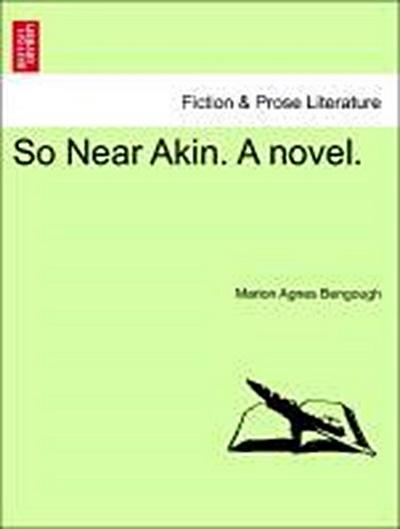 So Near Akin. A novel. Vol. I