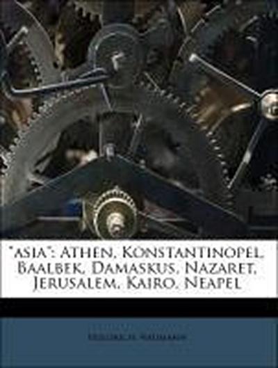 'asia': Athen, Konstantinopel, Baalbek, Damaskus, Nazaret, Jerusalem, Kairo, Neapel