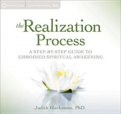 The Realization Process: A Step-By-Step Guide to Embodied Spiritual Awakening