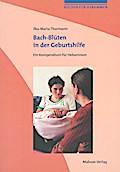 Bach-Blüten in der Geburtshilfe; Ein Kompendium für Hebammen; Bücher für Hebammen; Deutsch