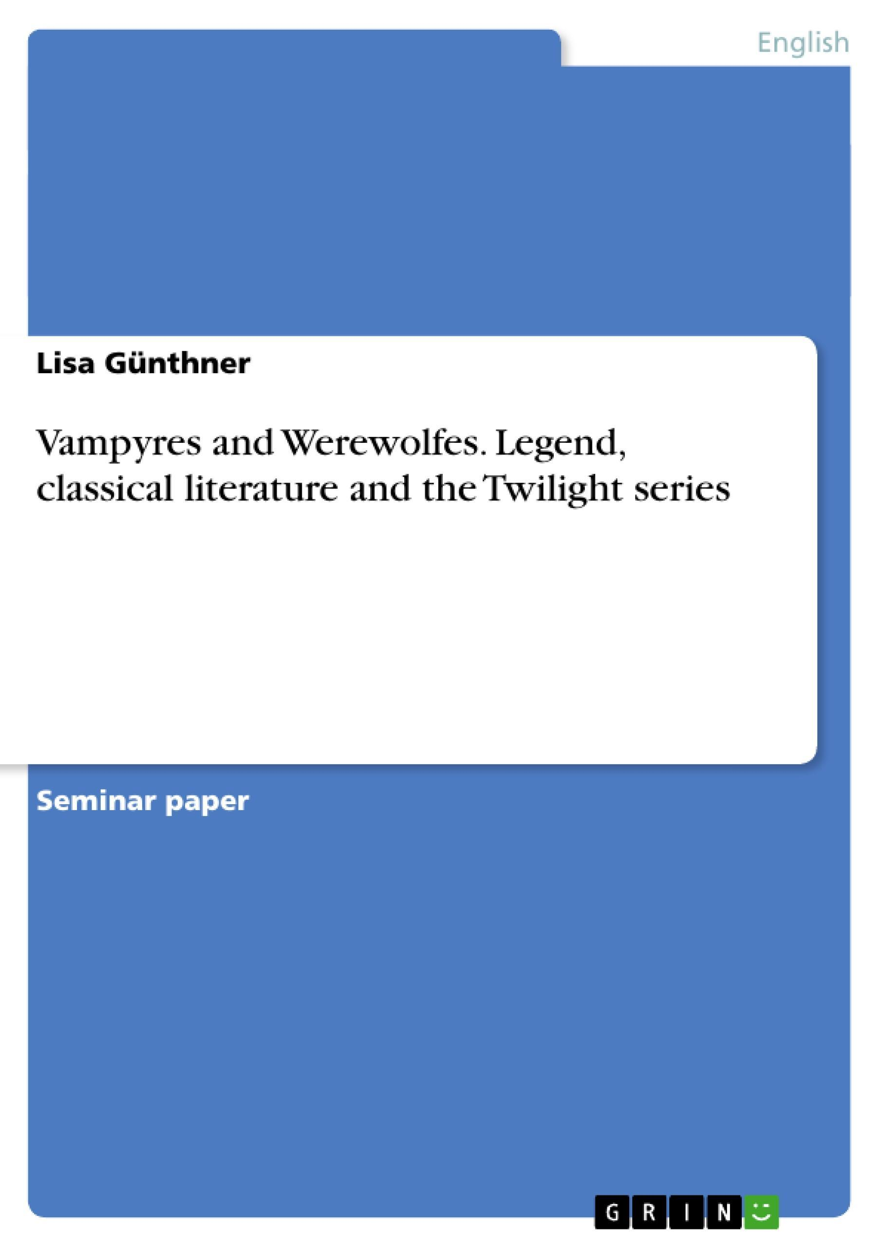 Vampyres and Werewolfes. Legend, classical literature and the Twilight seri ...