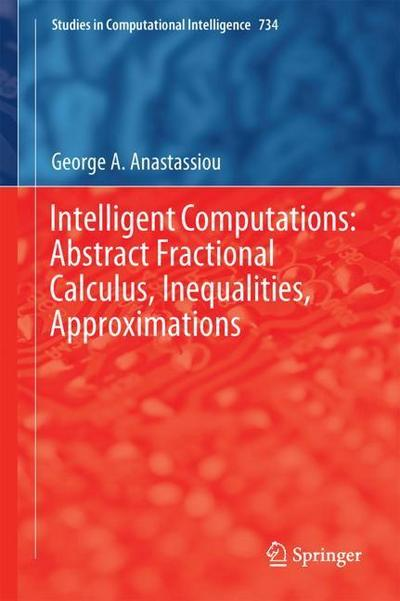 Intelligent Computations: Abstract Fractional Calculus, Inequalities, Approximations