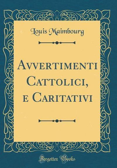 Avvertimenti Cattolici, E Caritativi (Classic Reprint)