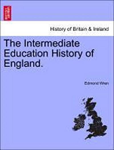 The Intermediate Education History of England.