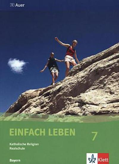 Einfach Leben. Katholische Religion für Realschulen in Bayern / Schülerband 7. Jahrgangsstufe