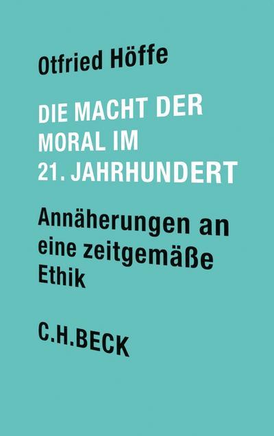 Die Macht der Moral im 21. Jahrhundert: Annäherungen an eine zeitgemäße Ethik