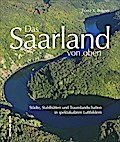 Das Saarland von oben; Städte, Stahlhütten un ...