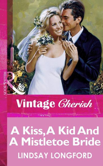 A Kiss, A Kid And A Mistletoe Bride (Mills & Boon Vintage Cherish)