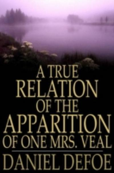 True Relation of the Apparition of One Mrs. Veal
