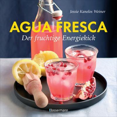 Agua fresca - der fruchtige Energiekick; Erfrischende Drinks aus der Karibik. Alkoholfrei, raffiniert gewürzt, leicht gesüßt; Deutsch; durchgehend farbig bebildert