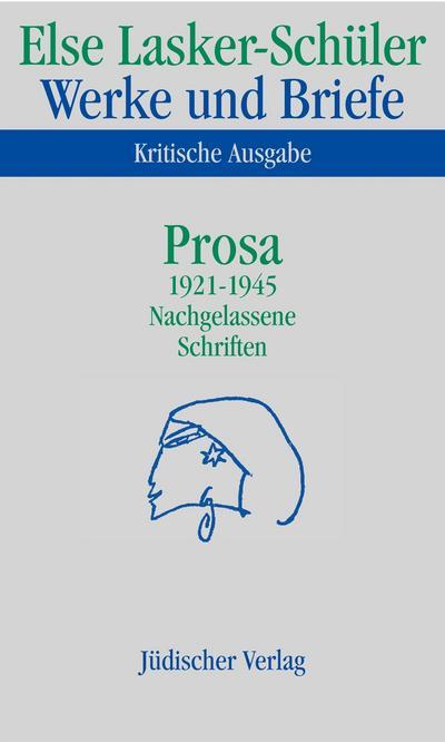 Prosa 1921 - 1945. Nachgelassene Schriften