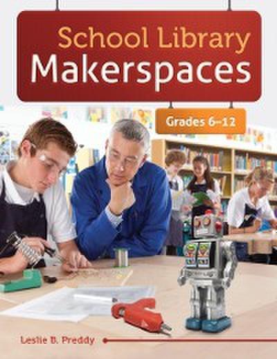 School Library Makerspaces: Grades 6-12