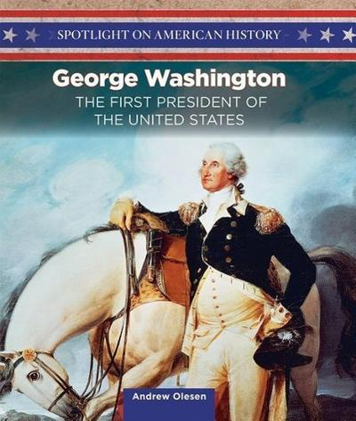 George Washington: The First President of the United States