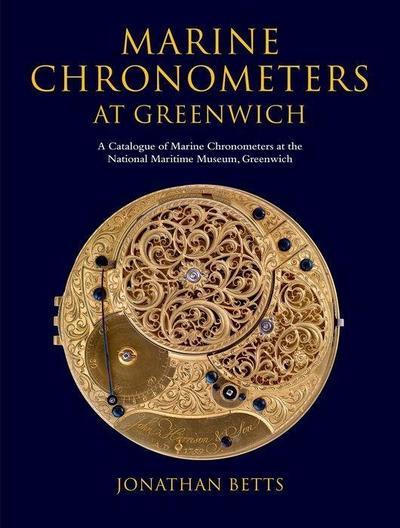 Marine Chronometers at Greenwich: A Catalogue of Marine Chronometers at the National Maritime Museum, Greenwich
