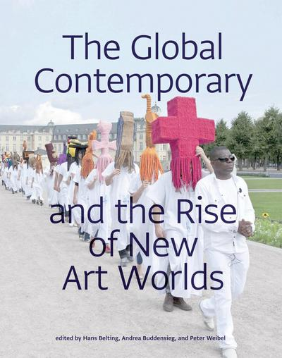 Global Contemporary and the Rise of New Art Worlds