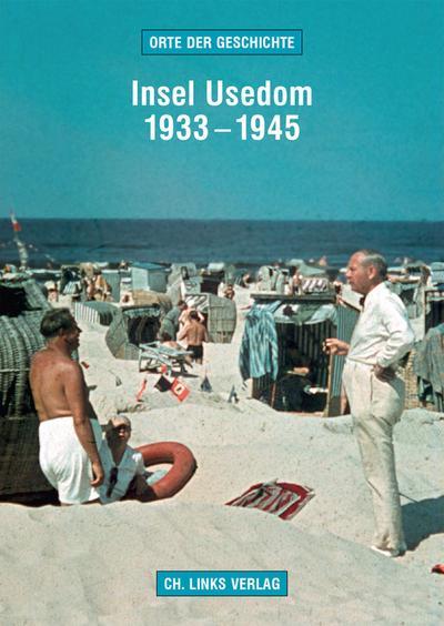 Insel Usedom 1933–1945; Orte der Geschichte; Deutsch; 13 schw.-w. Abb. 32 farb. Abb. 1 Ktn.