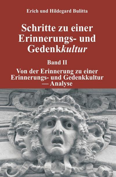 Erinnerungs- und Gedenkkultur / Schritte zu einer Erinnerungs- und Gedenkkultur: Band II: Von der Erinnerung zu einer Erinnerungs- und Gedenkkultur - Analyse