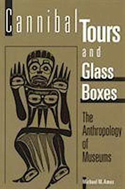 Cannibal Tours and Glass Boxes: The Anthropology of Museums