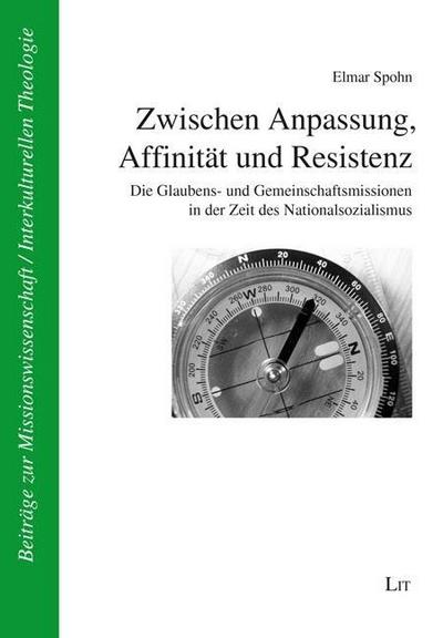 Zwischen Anpassung, Affinität und Resistenz: Die Glaubens- und Gemeinschaftsmissionen in der Zeit des Nationalsozialismus