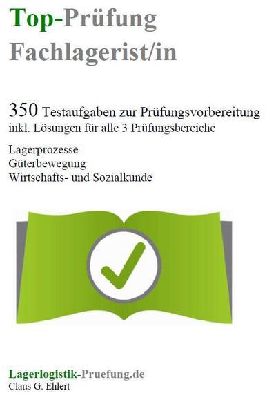 Top-Prüfung Fachlagerist / Fachlageristin - 350 Übungsaufgaben für die Abschlussprüfung: Aufgaben inkl. Lösungen für eine effektive Vorbereitung auf die Prüfung