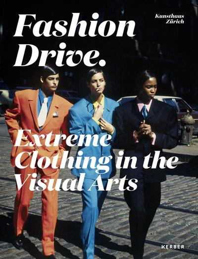 Fashion Drive. Extreme Clothing in the Visual Arts