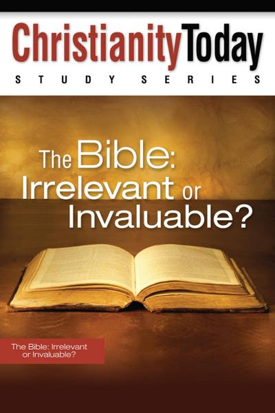 The Bible: Irrelevant or Invaluable?