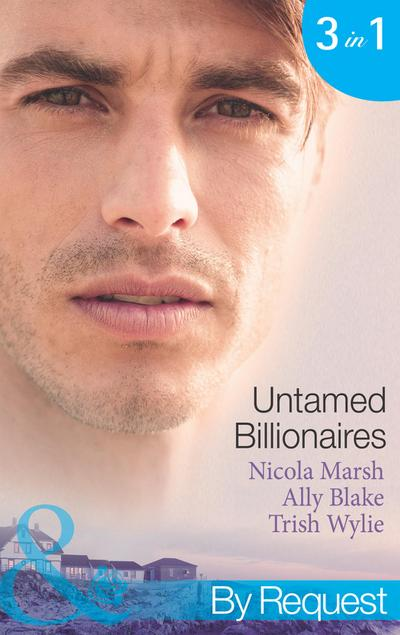 Untamed Billionaires: Marriage: For Business or Pleasure? / Getting Red-Hot with the Rogue / One Night with the Rebel Billionaire (Mills & Boon By Request)