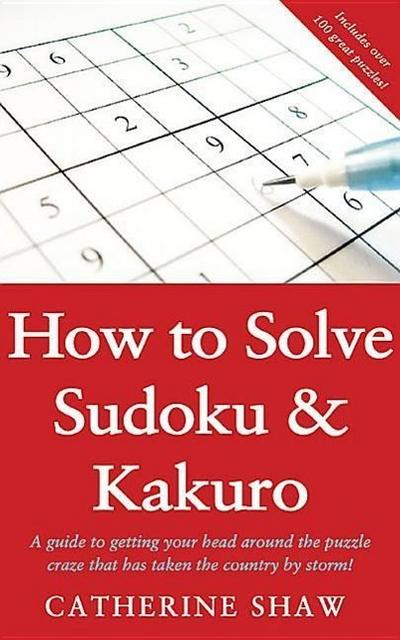 How to Solve Sudoku and Kakuro: A Step-By-Step Introduction