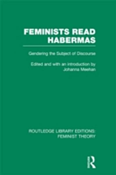 Feminists Read Habermas (RLE Feminist Theory)