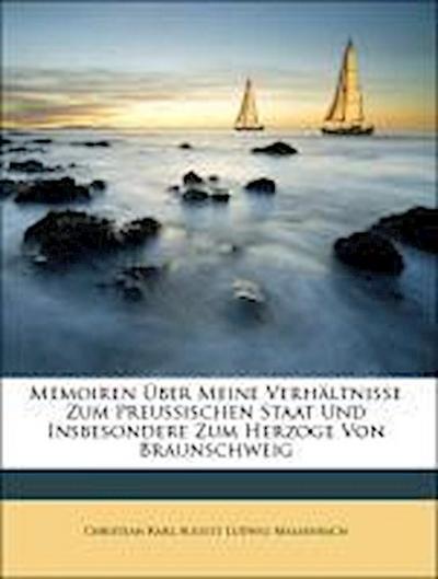 Memoiren Über Meine Verhältnisse Zum Preussischen Staat Und Insbesondere Zum Herzoge Von Braunschweig