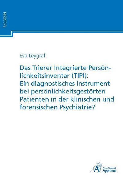 Das Trierer Integrierte Persönlichkeitsinventar (TIPI): Ein diagnostisches Instrument bei persönlichkeitsgestörten Patienten in der klinischen und forensischen Psychiatrie?