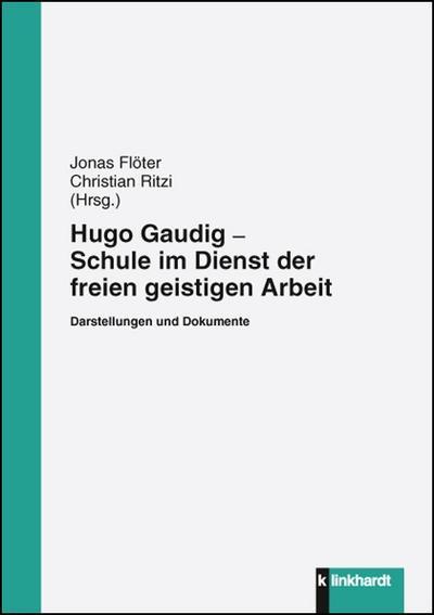 Hugo Gaudig - Schule im Dienst der freien geistigen Arbeit