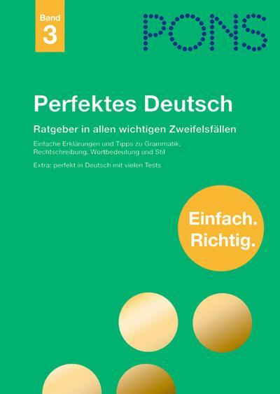 PONS Perfektes Deutsch: Ratgeber für richtiges und gutes Deutsch. Stilwörterbuch