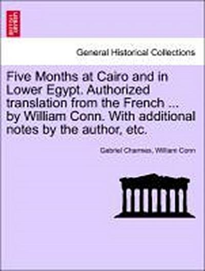 Five Months at Cairo and in Lower Egypt. Authorized translation from the French ... by William Conn. With additional notes by the author, etc.