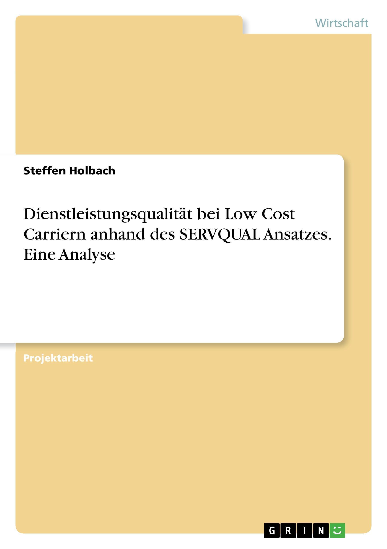 Dienstleistungsqualität bei Low Cost Carriern anhand des SERVQUAL Ansatzes. ...