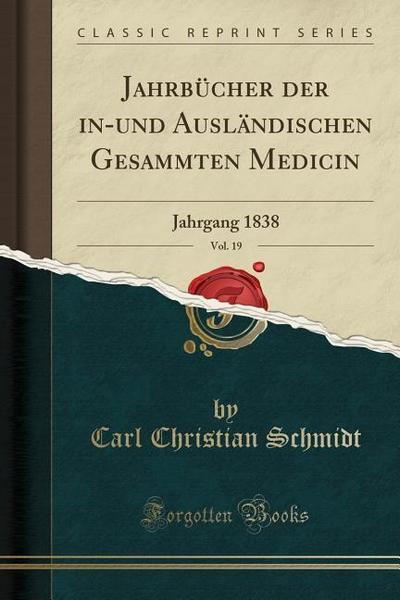 Jahrbücher Der In-Und Ausländischen Gesammten Medicin, Vol. 19: Jahrgang 1838 (Classic Reprint)