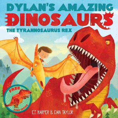 Dylan's Amazing Dinosaur: The Tyrannosaurus Rex: With Pull-Out, Pop-Up Dinosaur Inside!