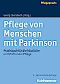 Pflege von Menschen mit Parkinson: Praxisbuch für die häusliche und stationäre Pflege