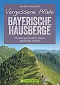 Vergessene Pfade Bayerische Hausberge