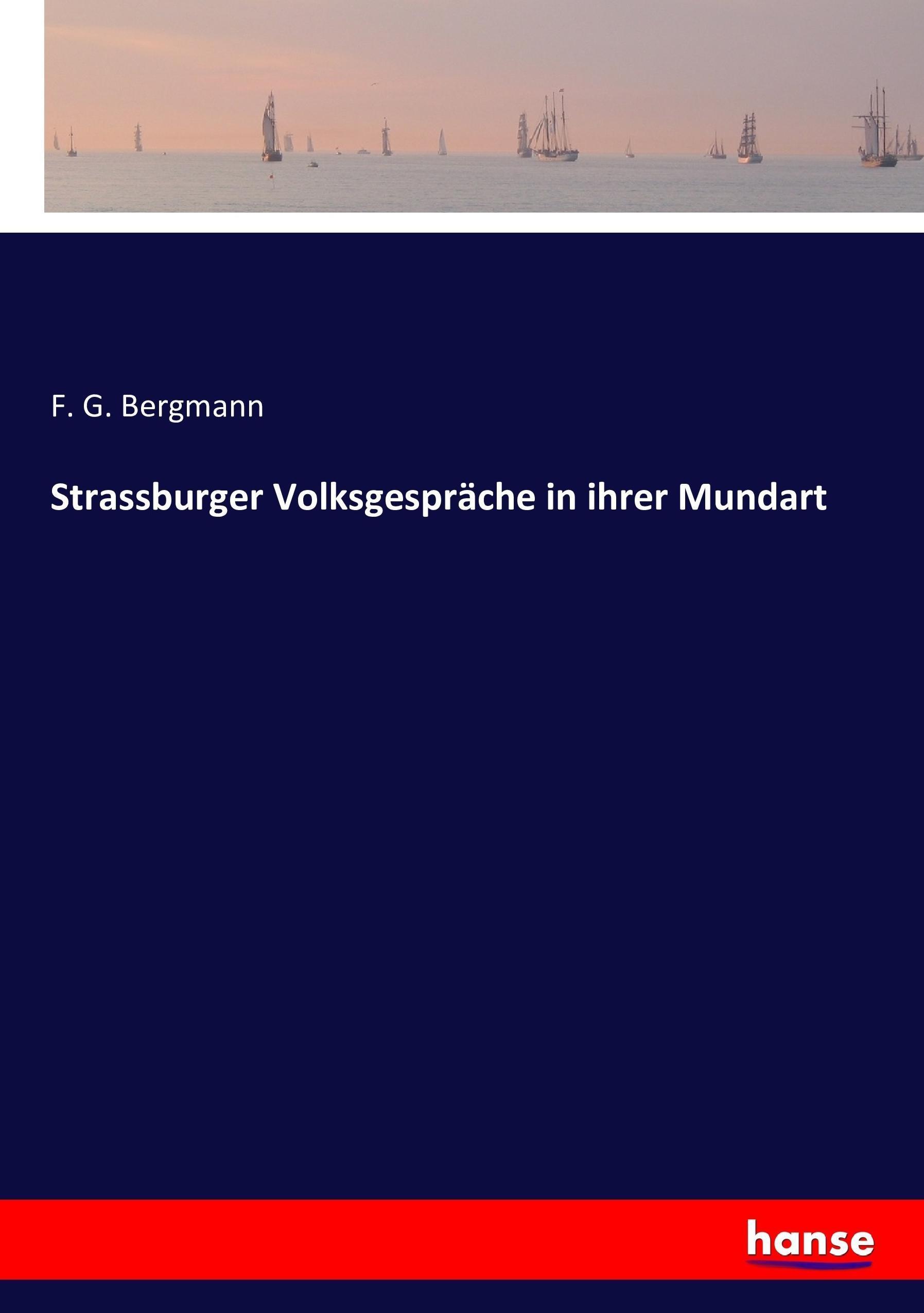 Strassburger Volksgespräche in ihrer Mundart F. G. Bergmann