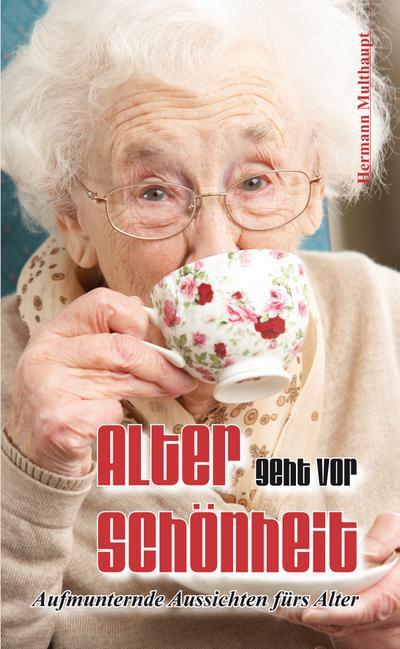 Alter geht vor Schönheit: Aufmunternde Aussichten fürs Alter