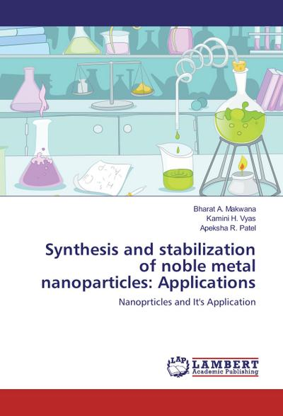 Synthesis and stabilization of noble metal nanoparticles: Applications