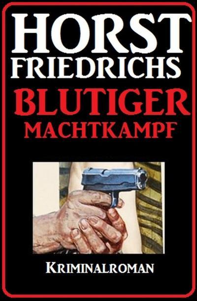 Horst Friedrichs Kriminalroman - Blutiger Machtkampf