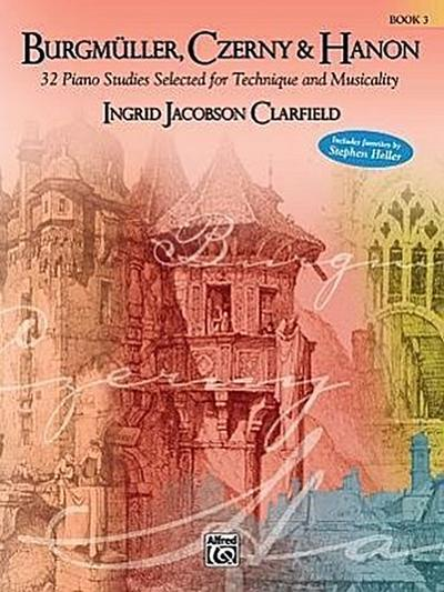 Burgmüller, Czerny & Hanon -- Piano Studies Selected for Technique and Musicality, Bk 3
