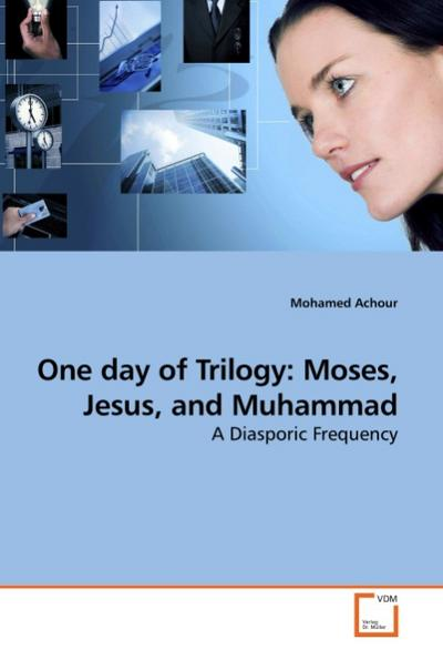 One day of Trilogy: Moses, Jesus, and Muhammad